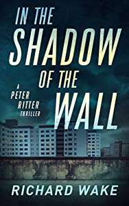 In the Shadow of the Wall (Peter Ritter thriller series Book 2)
