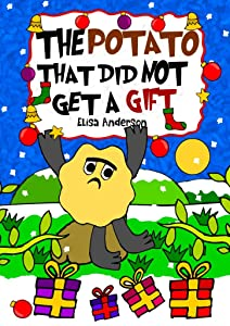 The Potato That Did Not Get a Gift : A fun Christmas bedtime short story for Kids Ages 3-5 years and above : A lovely read aloud book for children