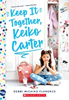 Keep It Together, Keiko Carter: A Wish  Novel: A Wish Novel