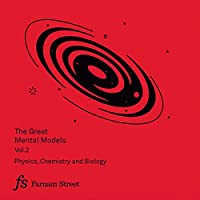 The Great Mental Models, Volume 2: Physics, Chemistry and Biology