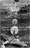Shoestring's End: a Novel of the SW Pacific Air War Dec 1942 - March 1943 (No Merciful War Book 6)