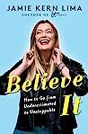 Believe It: How t...