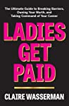 Ladies Get Paid: The Ultimate Guide to Breaking Barriers, Owning Your Worth, and Taking Command of Your Career
