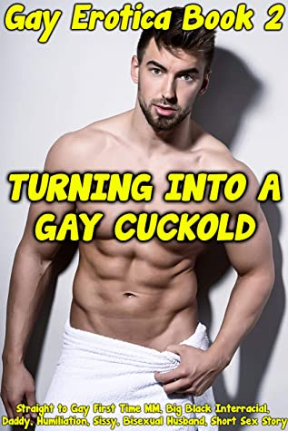 Turning into a Gay Cuckold: Straight to Gay First Time MM, Big Black Interracial, Daddy, Humiliation, Sissy, Bisexual Husband, Short Sex Story (Gay Erotica Book 2)