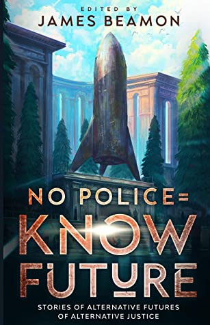 No Police = Know Future: Stories of Alternative Futures of Alternative Justice