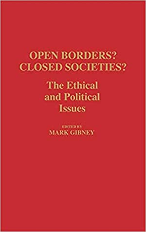 Open Borders? Closed Societies?: The Ethical and Political Issues