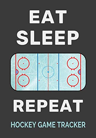 Eat Sleep Rink Repeat Hockey Game Tracker: Ice Hockey Journal Personal Stats Notebook Gift 110 Game Sheets
