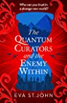 The Quantum Curators and the Enemy Within