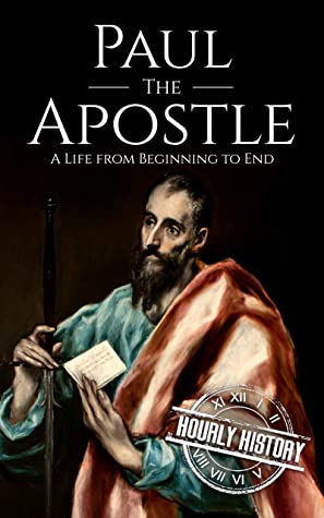 Paul the Apostle: A Life from Beginning to End (Biographies of Christians)