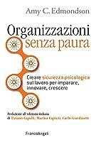 Organizzazioni senza paura: Creare sicurezza psicologica sul lavoro per imparare, innovare e crescere