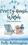 A Pretty Beach Wish : A heart-warming, feel-good romantic love story by the sea. (Book 3 'A Pretty Beach' Series)
