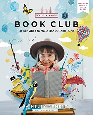 Wild and Free Book Club: 28 Activities to Make Books Come Alive