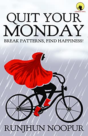 Quit Your Monday! Break Patterns, Find Happiness