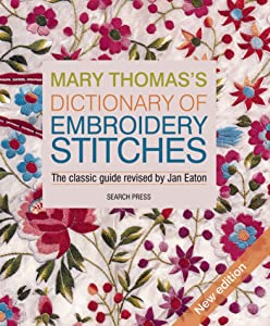 Mary Thomas's Dictionary of Embroidery Stitches: The Classic Guide Revised by Jan Eaton