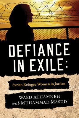 Defiance in Exile: Syrian Refugee Women in Jordan
