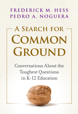 A Search for Common Ground: Conversations about the Toughest Questions in K-12 Education