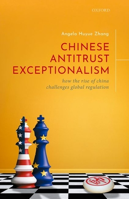 Chinese Antitrust Exceptionalism: How the Rise of China Challenges Global Regulation cover
