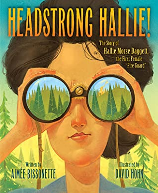 "Headstrong Hallie!: The Story of Hallie Morse Daggett, the First Female ""Fire Guard"""