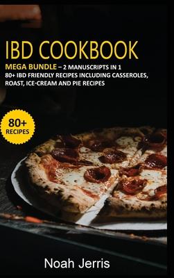 Ibd Cookbook: MEGA BUNDLE - 2 Manuscripts in 1 - 80+ IBD - friendly recipes including casseroles, roast, ice-cream and pie recipes