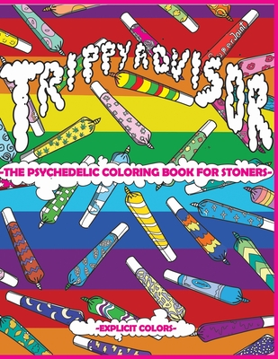 Trippy Advisor The Psychedelic Coloring Book For Stoners An Irreverent Coloring Book For Adults By Explicit Colors