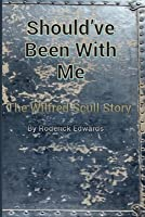 Should've Been With Me: The Wilfred Scull Story