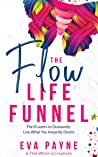 The Flow Life Funnel: The 8 Layers to Outwardly Live What You Inwardly Desire