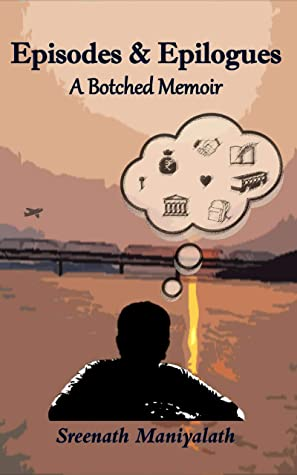 EPISODES AND EPILOGUES: A BOTCHED MEMOIR