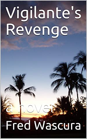 Vigilante's Revenge: a novel