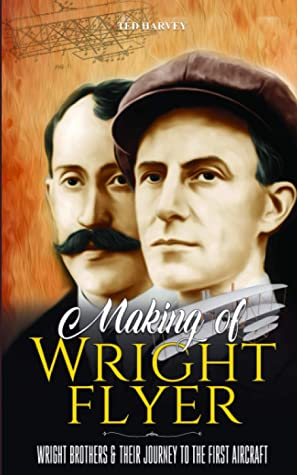 Making of Wright Flyer: Wright Brothers & Their Journey to the First Aircraft, in a Fly