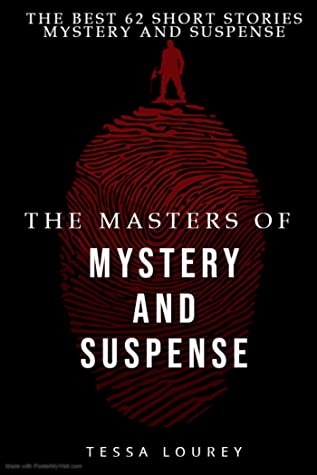 The Masters of Mystery and Suspense : The Best 62 Short Stories Master of Mystery and Suspense Murder Detective Crime Thriller Novels (Mystery & Suspense Short Stories Collection Books 62)