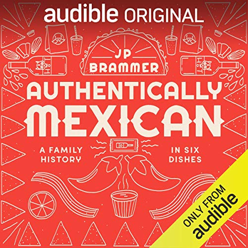 Authentically Mexican: A Family History in Six Dishes by JP Brammer