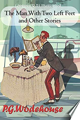 The Man with Two Left Feet and Other Storie: (Jeeves 0.5) Illustrated