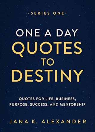 One a Day Quotes to Destiny by Jana K. Alexander