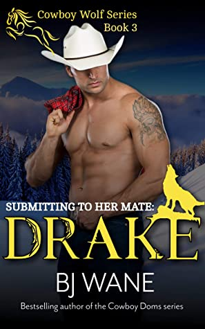 Submitting to Her Mate: Drake (Cowboy Wolf Series Book 3)