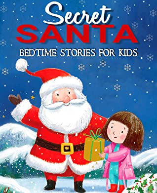 Secret Santa Bedtime Stories for Kids: Fun and Calming Christmas Short Stories for Kids, Children and Toddlers to Fall Asleep Fast! Reduce Anxiety, Develop Inner Peace and Happiness