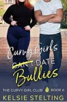 Curvy Girls Can't Date Bullies (The Curvy Girls Club #6)