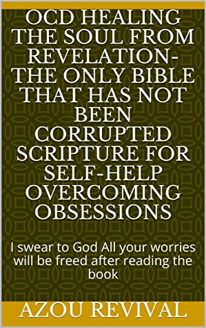OCD Healing the soul from revelation-The only Bible that has not been corrupted scripture for self-help overcoming obsessions: I swear to God All your worries will be freed after reading the book