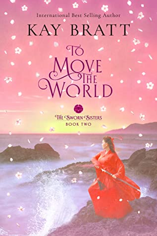 To Move the World: Book Two in the Sworn Sisters Chinese Historical Fiction Duology