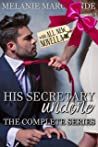His Secretary: Undone and Unveiled (The Complete Series Collection)