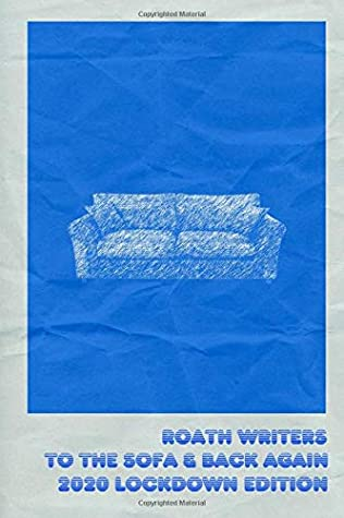 To the Sofa and Back Again: 2020 Lockdown Edition: Roath Writers Anthology (#8)