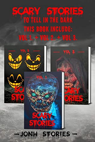 Scary stories to tell in the dark: scary tales collection. horror short stories for kids, teens and adults of all ages (Vol 1-2-3)