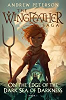 On the Edge of the Dark Sea of Darkness: (Wingfeather Series 1)