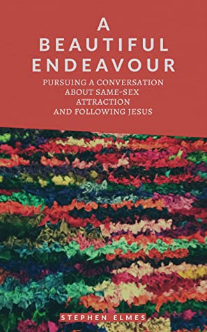 A Beautiful Endeavour: Pursuing a Conversation About Same-Sex Attraction and Following Jesus