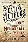 Eating Authors: One Hundred Writers' Most Memorable Meals
