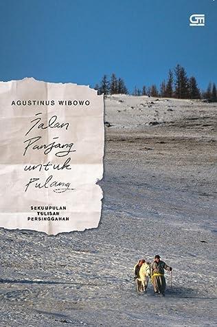 Jalan Panjang untuk Pulang by Agustinus Wibowo