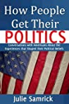 How People Get Their Politics: Conversations with Americans About the Experiences that Shaped their Political Beliefs