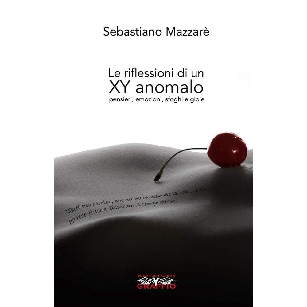 Le riflessioni di un XY anomalo: pensieri, emozioni, sfoghi e gioie by Sebastiano  Mazzarè