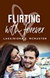 Flirting With Forever by Lasairiona E. McMaster