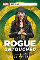 Rogue: Untouched: A Marvel Heroines Novel