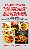 LEARN HOW TO MAKE IDEAL, EASY AND DELICIOUS CHRISTMAS AND NEW YEAR MEALS: Teach yourself how to make the best, yummy and mouthwatering recipes to adopt and enjoy this festive holiday for your family